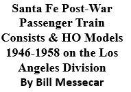 Santa Fe Post War Passenger Train Conssists and HO Models - Los Angeles Division