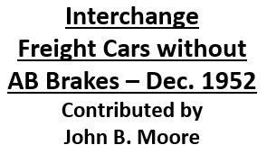 Interchange Freight Cars Without AB Brakes - December 1952 (John B. Moore)