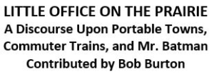Little Office on the Prairie: A Discourse Upon Portable Towns, Commuter Trains and Mr. Batman