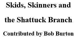 Skids, Skinners and the Shattuck Branch