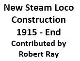 New Steam Loco Construction - 1915 to End