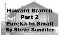 Howard Branch Part 2: Eureka to Small