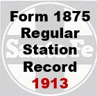 Form 1875 Regular - Statiion Record, 1913