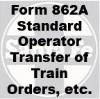 Form 862A Standard - Operatot Transfer of Train Orders, etc.