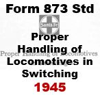 Form 873 Standard - Proper Handling of Locomotives in Switching; 1945