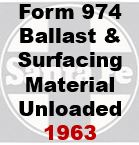 Form 974 - Ballast and Surfacing Matrial Unloaded; 1963